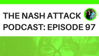 The Nash Attack Episode 97