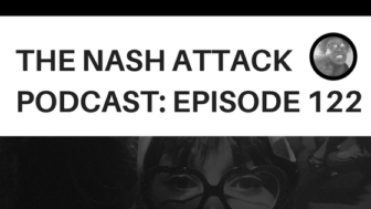 The Nash Attack Podcast Episode 122