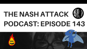 The Nash Attack Podcast Episode 143